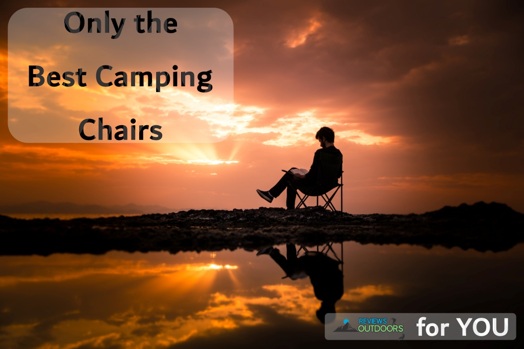 The 8 Best Camping Chair Picks to Relax In!   2019
